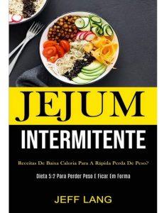 Jejum Intermitente: Receitas de baixa caloria para a rápida perda de peso?